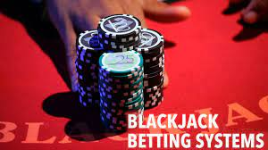 Blackjack Betting Systems – Which One Should You Use